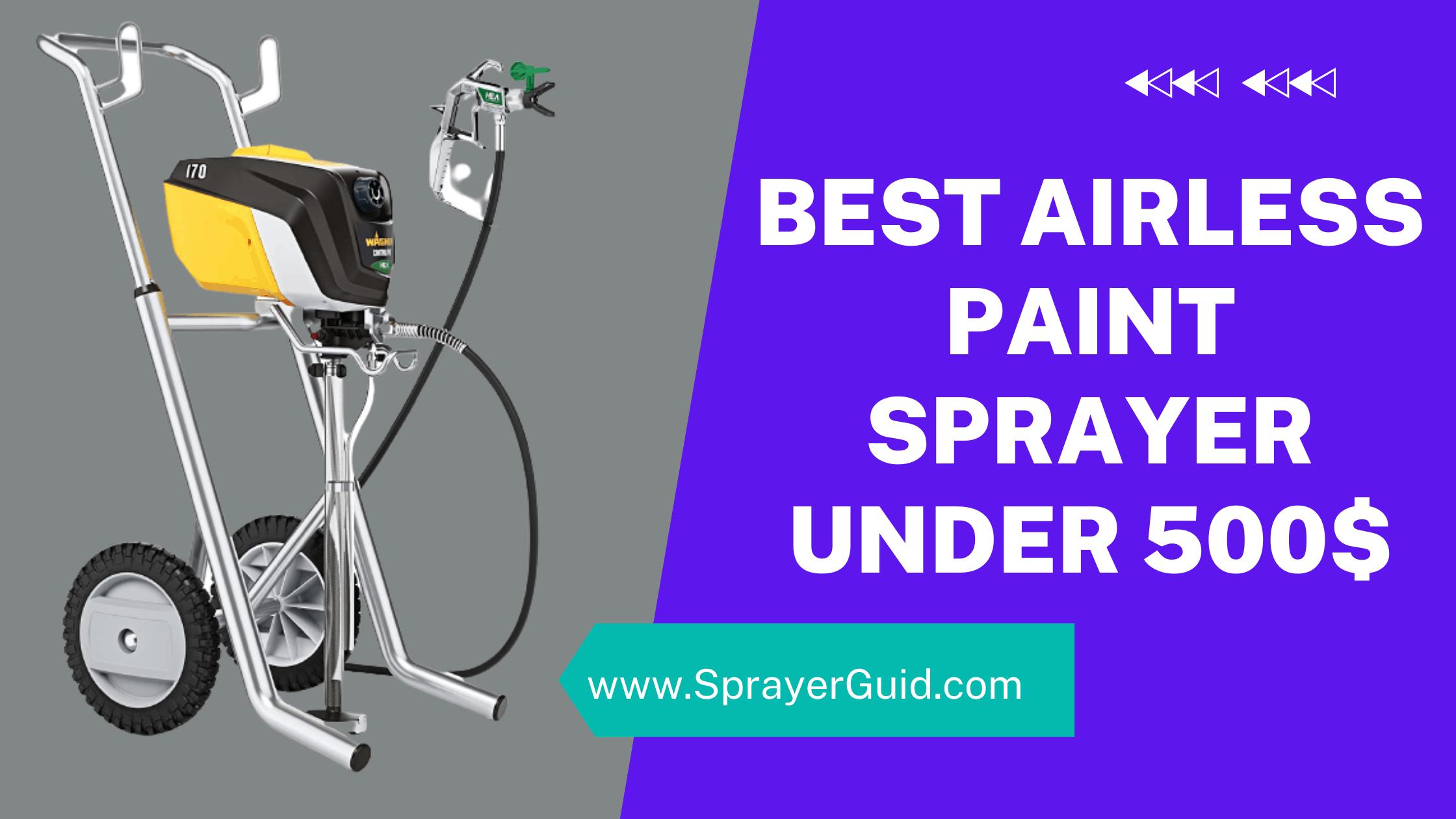 Best Airless Paint Sprayer Under $500
